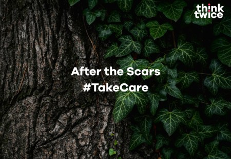 After the Scars #TakeCare