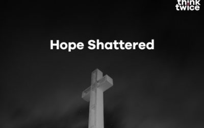 Good Friday – Hope Shattered