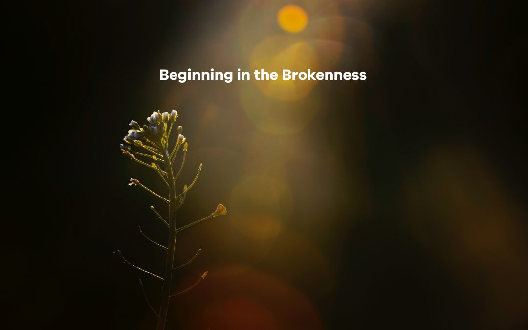Beginning in the Brokenness