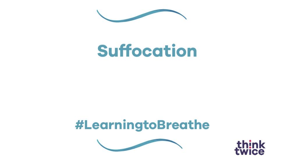 Suffocation #LearningtoBreathe