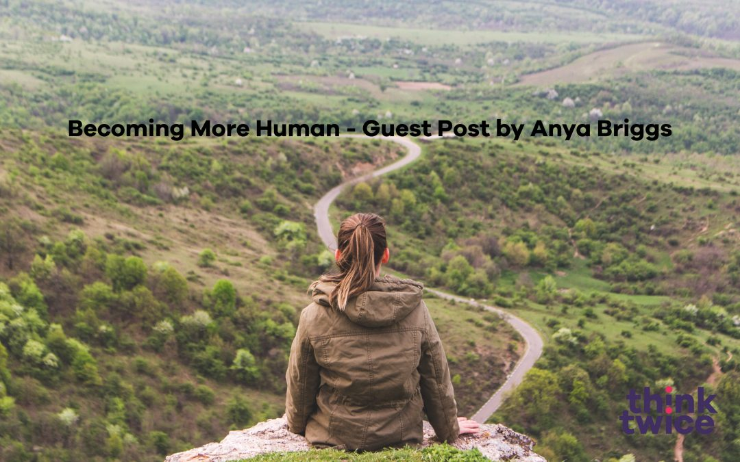 Becoming More Human – Guest Post by Anya Briggs