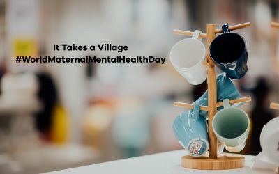 It Takes a Village #WorldMaternalMentalHealthDay