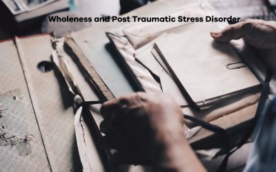 Wholeness and Post Traumatic Stress Disorder