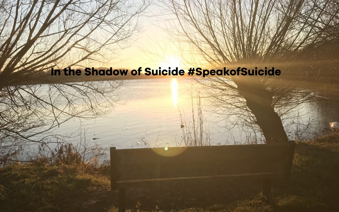 Living in the Shadows of Suicide #SpeakofSuicide #WSPD19