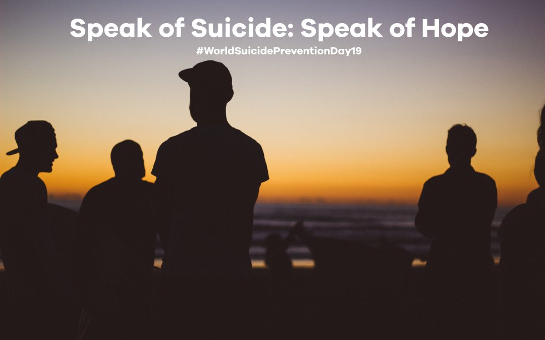 Speak of Suicide: Speak Out Hope. World Suicide Prevention Day #WSPD19