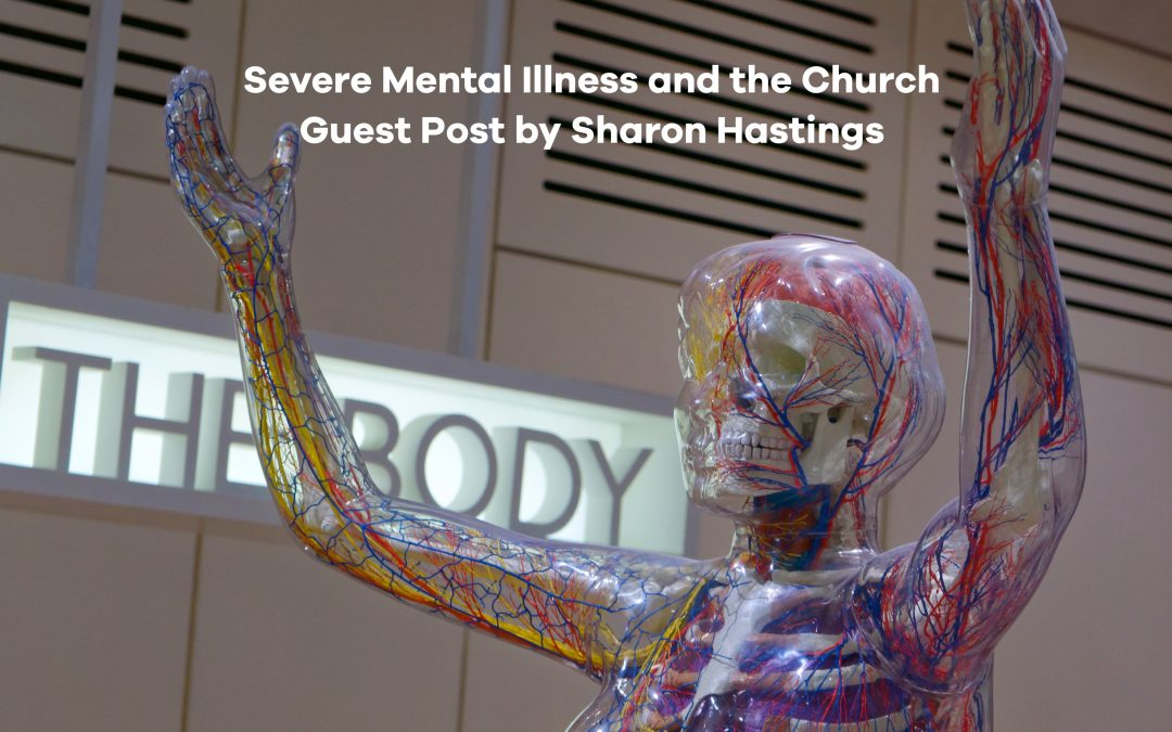 Severe Mental Illness and the Church – Guest Post by Sharon Hastings