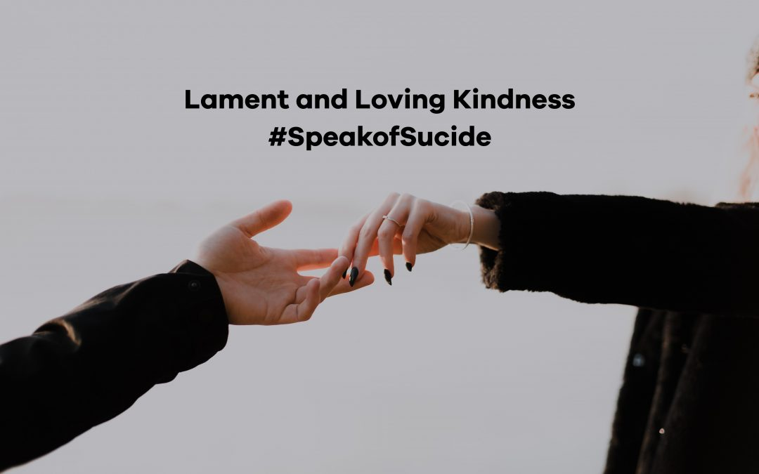 Lament and Loving Kindness #SpeakofSuicide